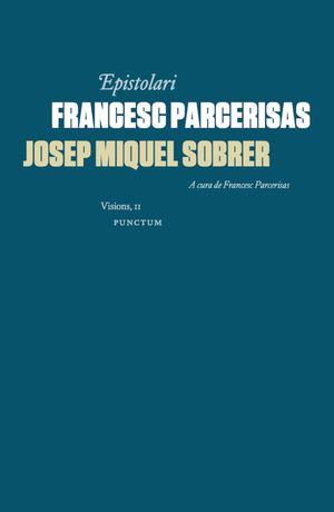 EPISTOLARI FRANCESC PARCERISAS - JOSEP MIQUEL SOBRER