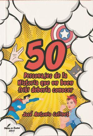 50 PERSONAJES DE LA HISTORIA QUE UN FRIKI DEBERIA CONOCER
