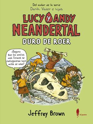LUCY Y ANDY NEANDERTAL 3: DURO DE ROER