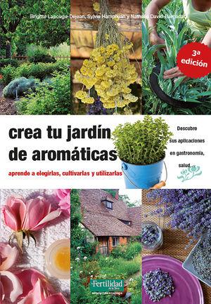 CREA TU JARDÍN DE AROMÁTICAS (3ª EDICIÓN)