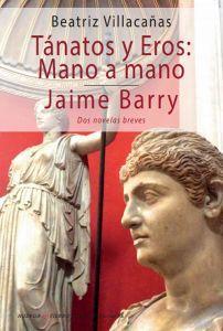 TANATOS Y EROS: MANO A MANO/ JAIME BARRY