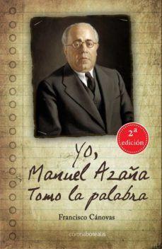 YO, MANUEL AZAÑA. TOMO LA PALABRA