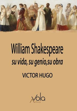 WILLIAM SHAKESPEARE: SU VIDA, SU GENIO, SU OBRA