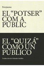 POTSER COM A PUBLIC, EL - EL QUIZÁ COMO UN PÚBLICO