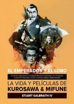 EMPERADOR Y EL LOBO, EL. LA VIDA Y PELICULAS DE KUROSAWA Y MIFUNE