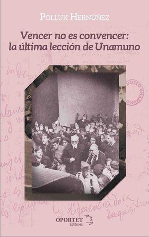 VENCER  NO ES CONVENCER: LA ÚLTIMA LECCIÓN  DE UNAMUNO
