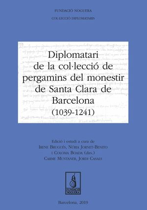 DIPLOMATARI DE LA COL·LECCIÓ DE PERGAMINS DEL MONESTIR DE SANTA CLARA DE BARCELONA (1039-1241)