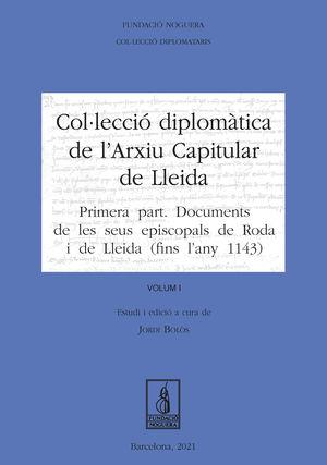 COL·LECCIÓ DIPLOMÀTICA DE L'ARXIU CAPITULAR DE LLEIDA VOL. I
