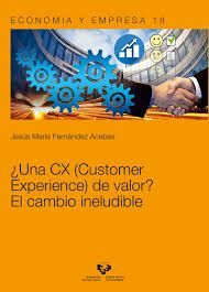 UNA CX (CUSTOMER EXPERIENCE) DE VALOR? EL CAMBIO INELUDIBLE