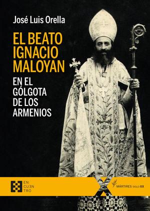BEATO IGNACIO MALOYAN EN EL GÓLGOTA DE LOS ARMENIOS, EL