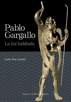PABLO GARGALLO. LA LUZ HABITADA