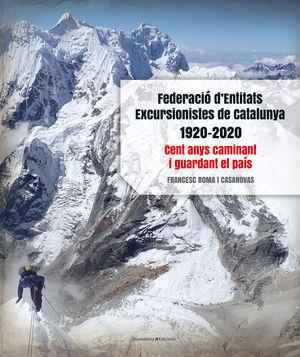 FEDERACIO D' ENTITATS EXCURSIONISTES DE CATALUNYA 1920-2020