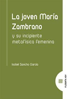 JOVEN MARIA ZAMBRANO Y SU INCIPIENTE METAFISICA FEMENINA, LA