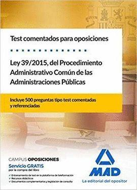 TEST COMENTADOS PARA OPOSICIONES DE LA LEY 39/2015, DEL  PROCEDIMIENTO ADMINISTR
