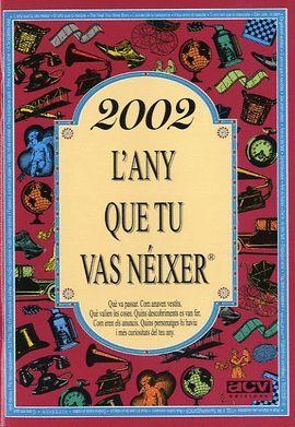 2002 L'ANY QUE TU VAS NEIXER