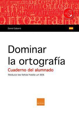 DOMINAR LA ORTOGRAFÍA - CUADERNO DEL ALUMNADO