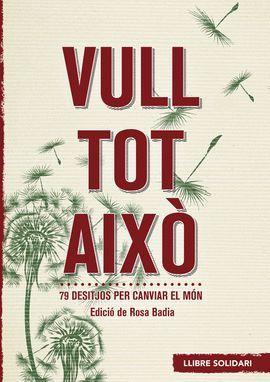 VULL TOT AIXÒ ( LLIBRE SOLIDARI )