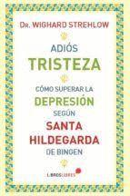 ADIOS TRISTEZA. COMO SUPERAR LA DEPRESION SEGUN SANTA HILDEGARDA DE BINGEN