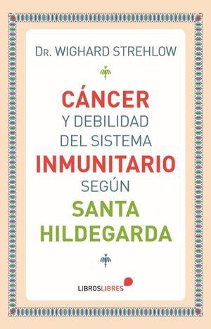 CANCER Y DEBILIDAD DEL SISTEMA INMUNITARIO SEGUN SANTA HILDEGARDA