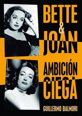 BETTE & JOAN: AMBICION CIEGA