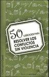 50 EJERCICIOS PARA RESOLVER CONFLICTOS SIN VIOLENCIA