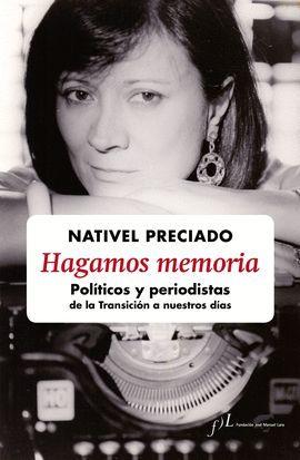 HAGAMOS MEMORIA. POLÍTICOS Y PERIODISTAS DE LA TRANSICIÓN A NUESTROS DÍAS