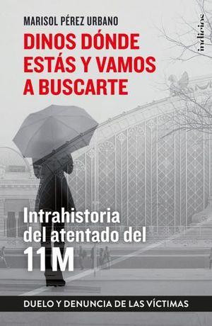 DINOS DÓNDE ESTÁS Y VAMOS A BUSCARTE. INTRAHISTORIA DEL ATENTADO DEL 11 M