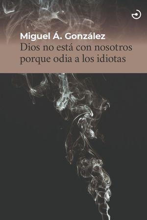 DIOS NO ESTÁ CON NOSOTROS PORQUE ODIA A LOS IDIOTAS