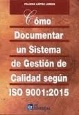 COMO DOCUMENTAR UN SISTEMA DE GESTION DE CALIDAD SEGUN ISO 9001:2015