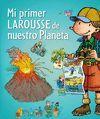 MI PRIMER LAROUSSE DE NUESTRO PLANETA
