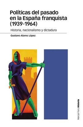 POLÍTICAS DEL PASADO EN LA ESPAÑA FRANQUISTA (1939-1964)