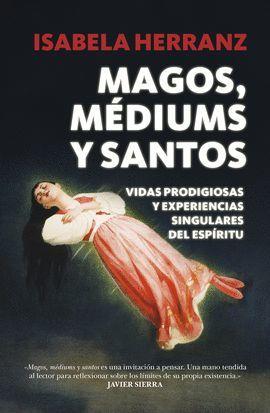 MAGOS, MÉDIUMS Y SANTOS