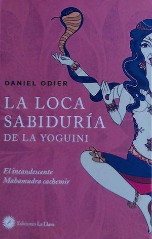 LOCA SABIDURIA DE LA YOGUINI, LA