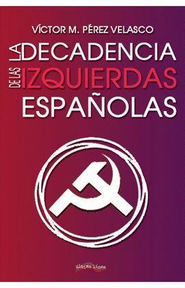 DECADENCIA DE LAS IZQUIERDAS ESPAÑOLAS, LA