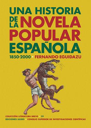 HISTORIA DE LA NOVELA POPULAR ESPAÑOLA, UNA (1850-2000)