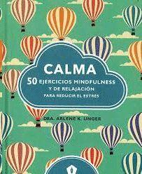 CALMA. 50 EJERCICIOS MINDFULNESS Y DE RELAJACION PARA REDUCIR EL ESTRES