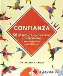 CONFIANZA. 50 EJERCICIOS MINDFULNESS Y DE RELAJACION PARA TRABAJAR LA AUTOESTIMA