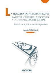 TRAGEDIA DE NUESTRO TIEMPO, LA. LA DESTRUCCION DE LA SOCIEDAD Y LA NATURALEZA POR EL CAPITAL