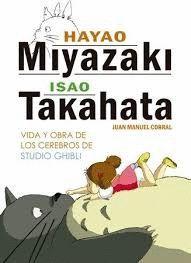 HAYAO MIYAZAKI & ISAO TAKAHATA VIDA Y OBRA