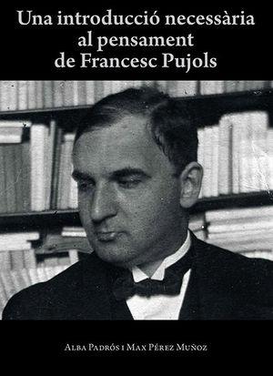 INTRODUCCIÓ NECESSÀRIA AL PENSAMENT DE FRANCESC PUJOLS, UNA