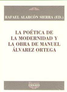 POETICA DE LA MODERNIDAD Y LA OBRA DE MANUEL ALVAREZ ORTEGA, LA