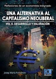 UNA ALTERNATIVA AL CAPITALISMO NEOLIBERAL. VOLUMEN II. DESARROLLO Y VALORACION
