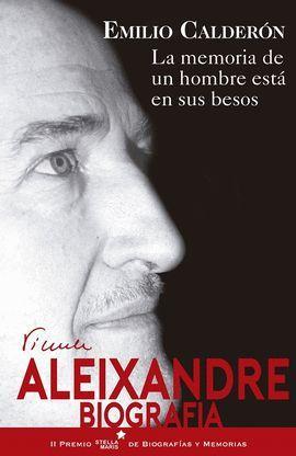 VICENTE ALEIXANDRE, BIOGRAFIA. LA MEMORIA DE UN HOMBRE ESTÁ EN SUS BESOS