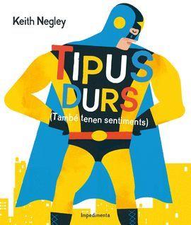 TIPUS DURS. (TAMBÉ TENEN SENTIMENTS). NEGLEY, KEITH. 9788416542284 La Llar del Llibre