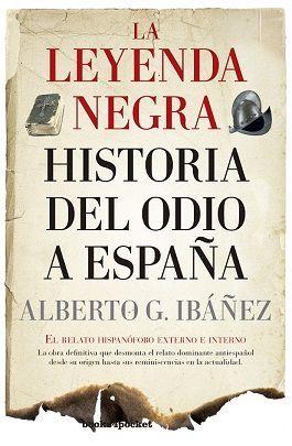 LEYENDA NEGRA: LA HISTORIA DEL ODIO A ESPAÑA, LA