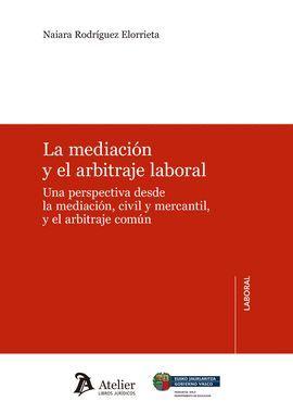MEDIACIÓN Y EL ARBITRAJE LABORAL., LA