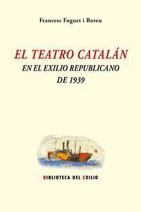 TEATRO CATALÁN EN EL EXILIO REPUBLICANO DE 1939, EL