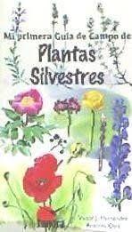 MI PRIMERA GUIA CAMPO DE LAS PLANTAS SILVESTRES