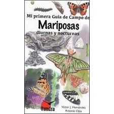 MARIPOSAS DIURNAS Y NOCTURNAS, MI PRIMERA GUIA DE CAMPO