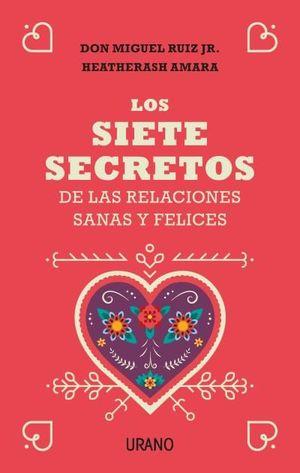 SIETE SECRETOS DE LAS RELACIONES SANAS Y FELICES, LOS